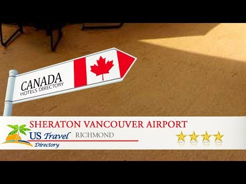 Sheraton Vancouver Airport - Richmond Hotels, Canada