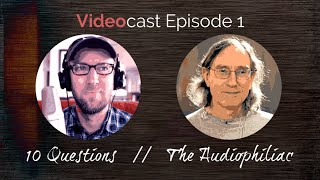 Videocast Episode 1: The Audiophiliac