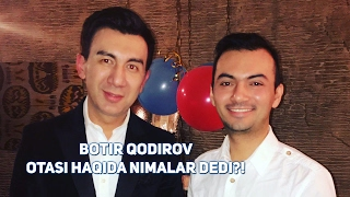 Botir Qodirov otasi haqida nimalar dedi?!