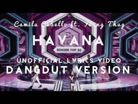 Camila Cabello ft. Young Thug - Havana (Dangdut Version and Unofficial Lyrics Video)