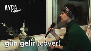 Gün Gelir -Ayça Özefe Cover (Aysel Yakupoğlu )