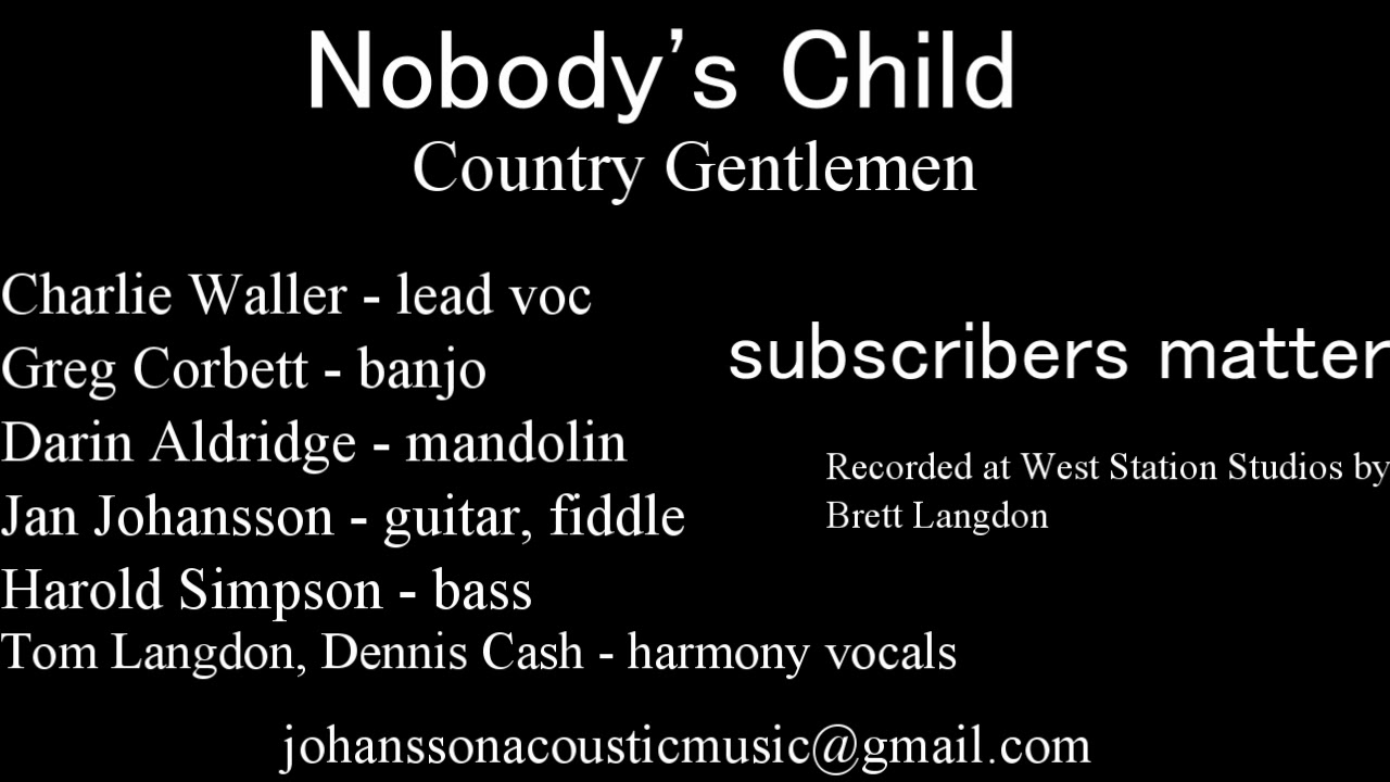 Nobody S Child Charlie Waller The Country Gentlemen Johansson Langdon Cash Youtube Painted lady, stop that closin' in on me, painted lady, you're supposed to be a dream, painted lady, you better stay away from me. youtube