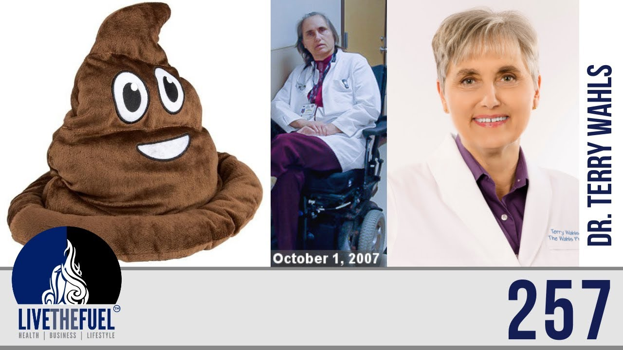 257: A Healthy Poop In You with Dr  Terry Wahls - LIVETHEFUEL