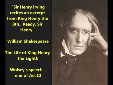 Henry Irving recites Shakespeare Henry VIII Cardinal Wolsey's Farewell in Act III