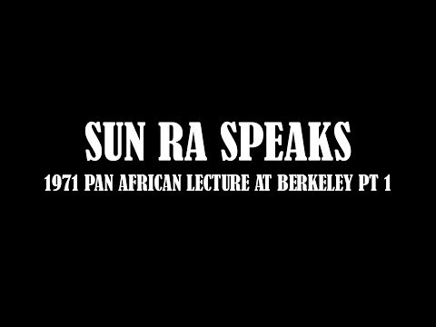 SUN RA SPEAKS - BERKELEY LECTURE PT 1