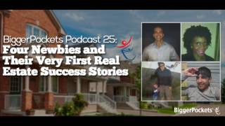 Four Newbies and Their Very First Real Estate Success Stories | BP Podcast 025