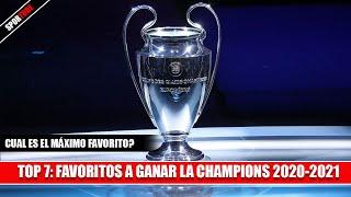 Top 7: FAVORITOS a GANAR la CHAMPIONS 20-21