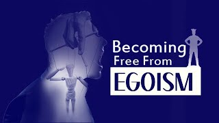 Becoming Free From Egoism
