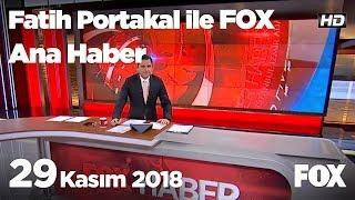 29 Kasım 2018 Fatih Portakal ile FOX Ana Haber