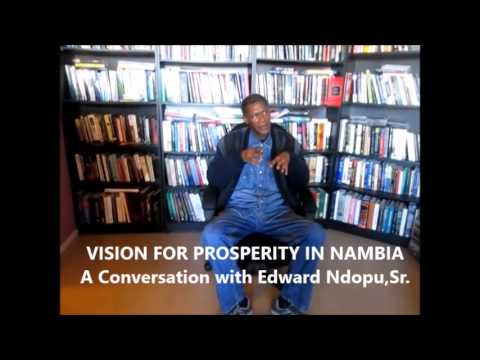 Vision For Prosperity In Namibia -In Conversation with Edward Ndopu,Sr.