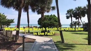 What Is It Like In Myrtle Beach South Carolina In The Fall ?