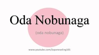 How to Pronounce Oda Nobunaga