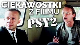 CIEKAWOSTKI Z FILMU PSY 2
