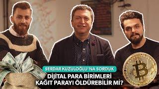 Serdar Kuzuloğlu'na sorduk: Dijital para birimleri kağıt parayı öldürebilir mi?