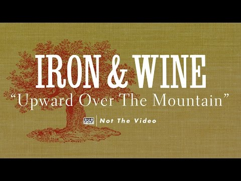 Iron & Wine - Upward Over the Mountain