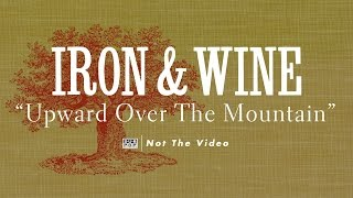 Iron and Wine - Upward Over the Mountain (not the video)