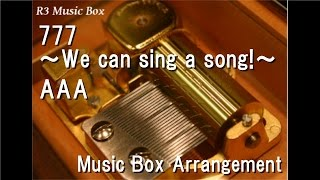 777 〜We can sing a song!〜/AAA [Music Box]