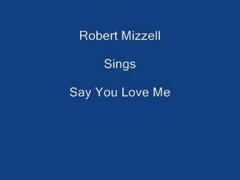 Say You Love Me + On Screen Lyrics - Robert Mizzell