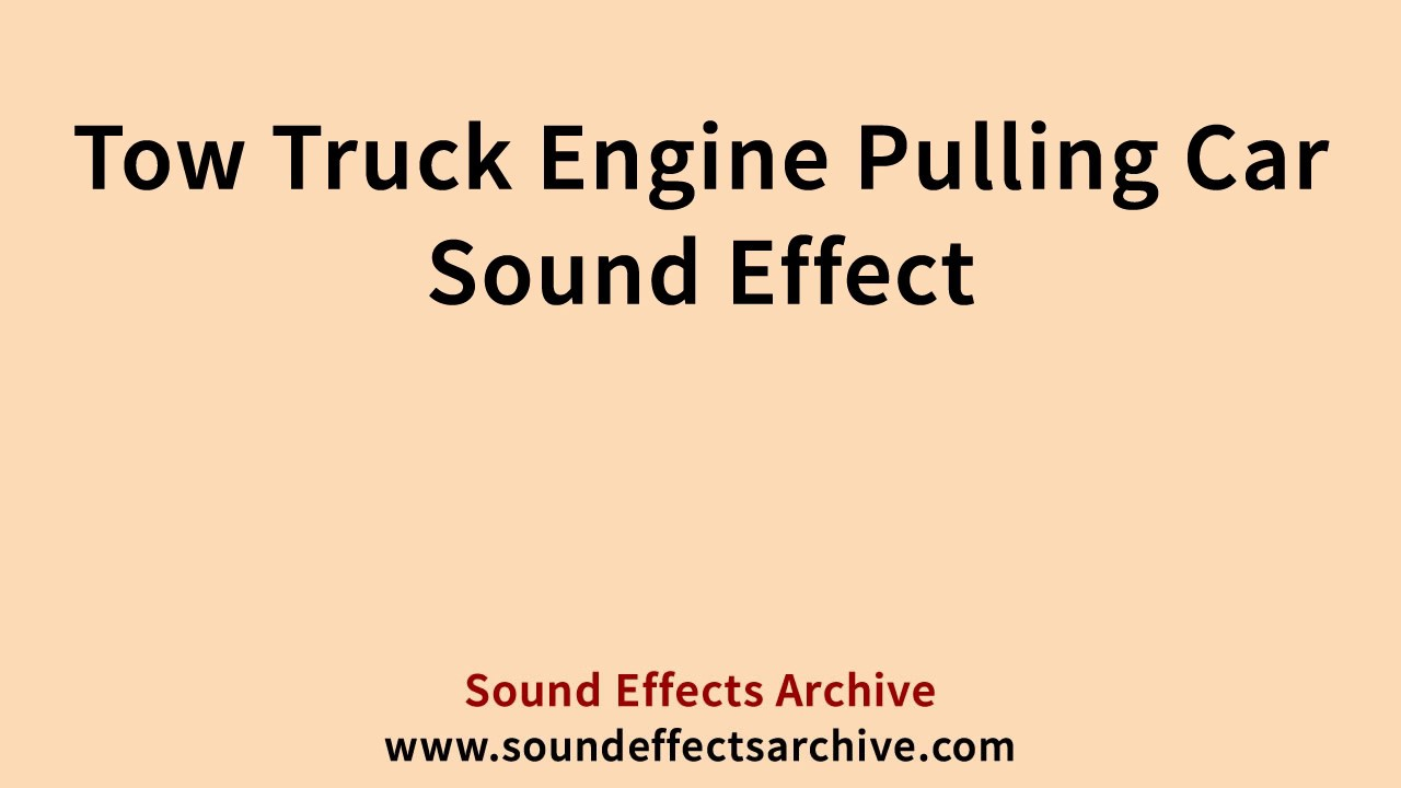Tow Truck Engine Pulling Car Sound Effect - Royalty Free