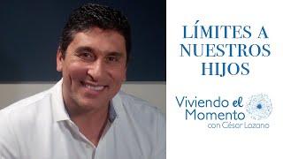 Límites a nuestros hijos - Viviendo el momento con César Lozano