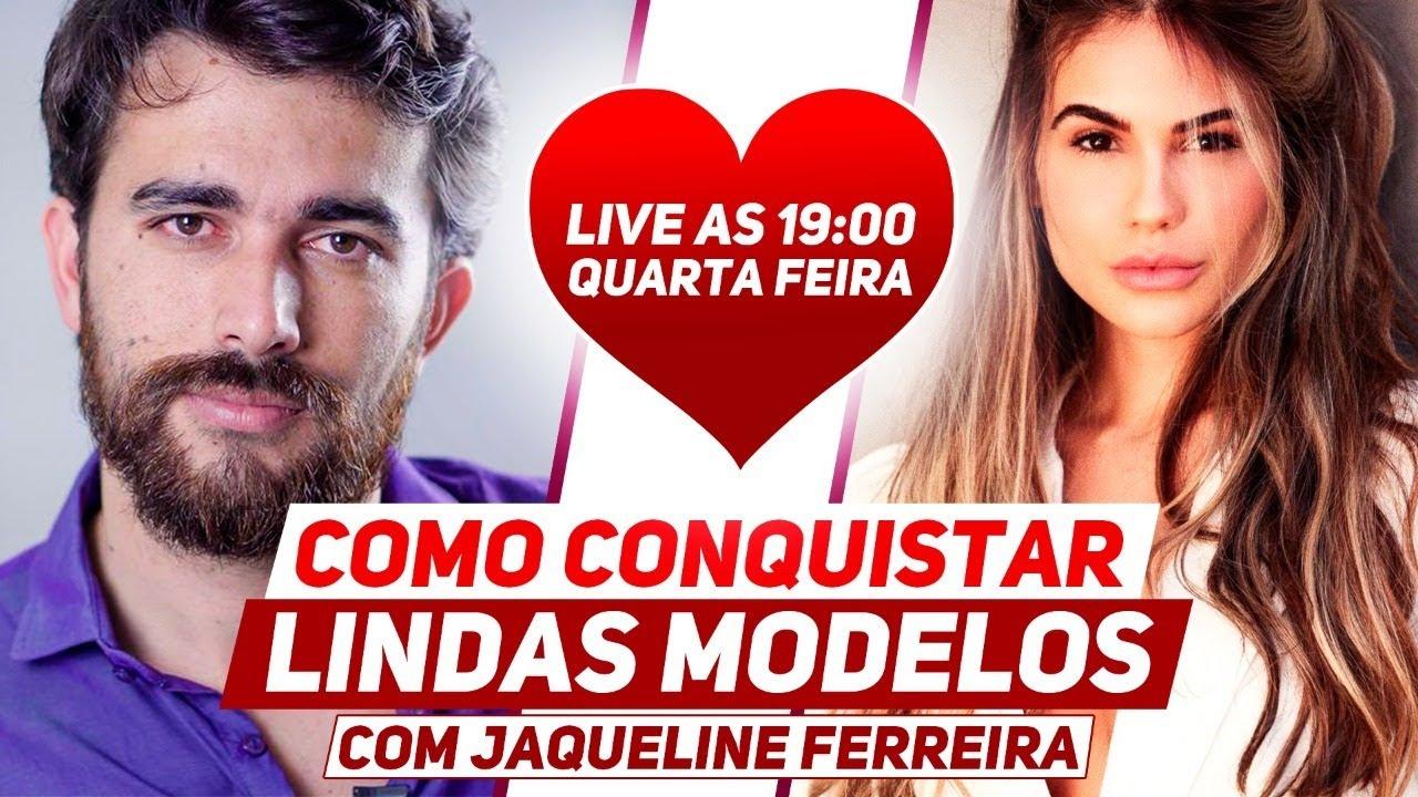 COMO CONQUISTAR LINDAS MODELOS com Jaqueline Ferreira