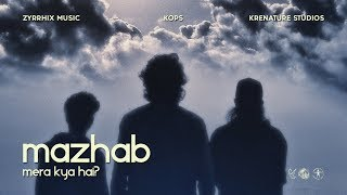 Mazhab | KOPS | Official Video | ZYRRHIX