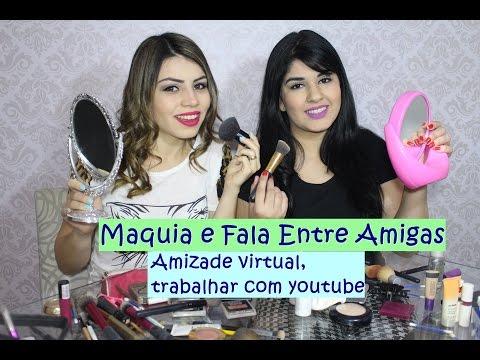 Maquia e Fala Entre Amigas: Amizade virtual, trabalhar com youtube... | Paloma Soares