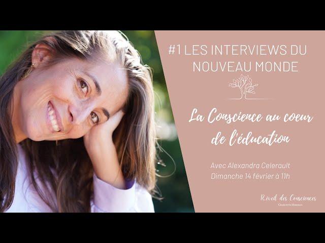 #1 Les Interviews du Nouveau Monde | La Conscience au coeur de l'éducation avec Alexandra Celerault