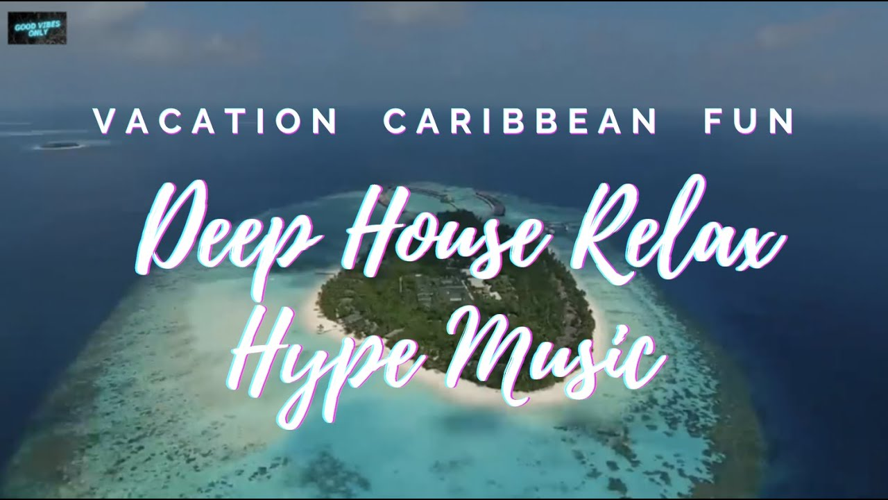 Vacation Caribbean Party - Deep House Relax Music Chill Out - Feeling Relaxing ??60