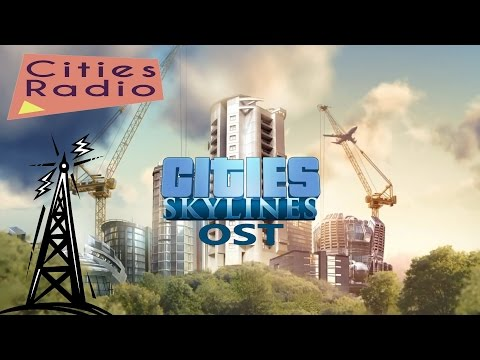 Cities: Skylines OST - Cities Radio (without talk or commerc