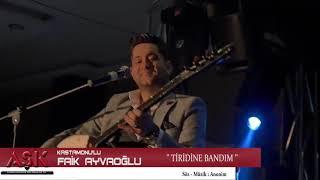 KASTAMONU_LU FAİK AYVAOĞLU - TİRİDİNE BANDIM - AŞK.2019