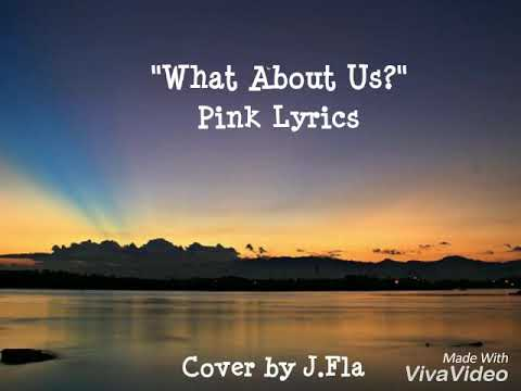 WHAT ABOUT US LYRICS -- PINK COVER BY J.FLA