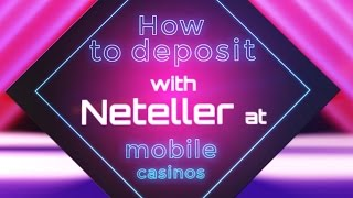 Mobile Casino Depositing Guide: How To Deposit With The Neteller e-Wallet