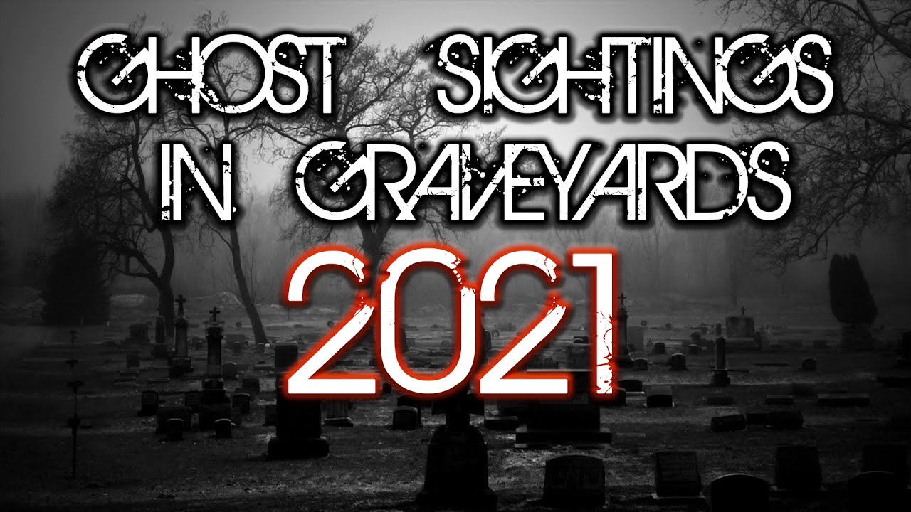 2021 Real Ghost Sightings in Graveyards so far (No Narration)