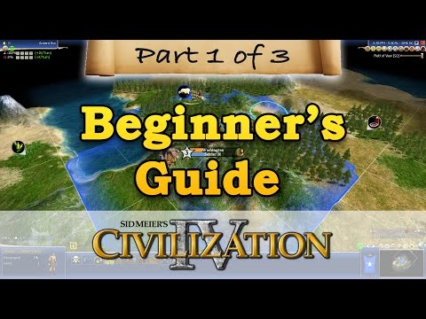 Civilization 4 - BEGINNERS GUIDE - Part 1 - Getting Started