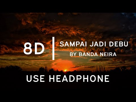 Banda Neira - Sampai Jadi Debu  8D Tune