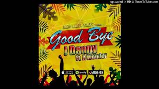 GOOD BYE - J DANNY FT AWONDER (Prod By JeyP AWonder)HL