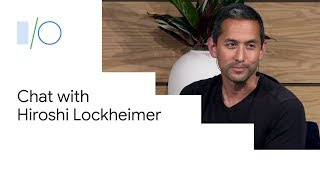Fireside Chat with Hiroshi Lockheimer, Google Sr. VP, Platforms and Ecosystems (Google I/O'19)