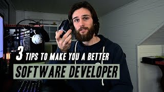 3 Tips to Make You a BETTER Software Developer
