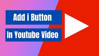 How To Add i buтton In Youtube Video