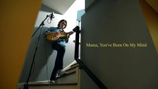 Mama, You've Been On My Mind (Bob Dylan/Jeff Buckley)