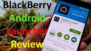 Blackberry launcher for android review (For BlackBerry Users, Innovative, Productive, Effecient)