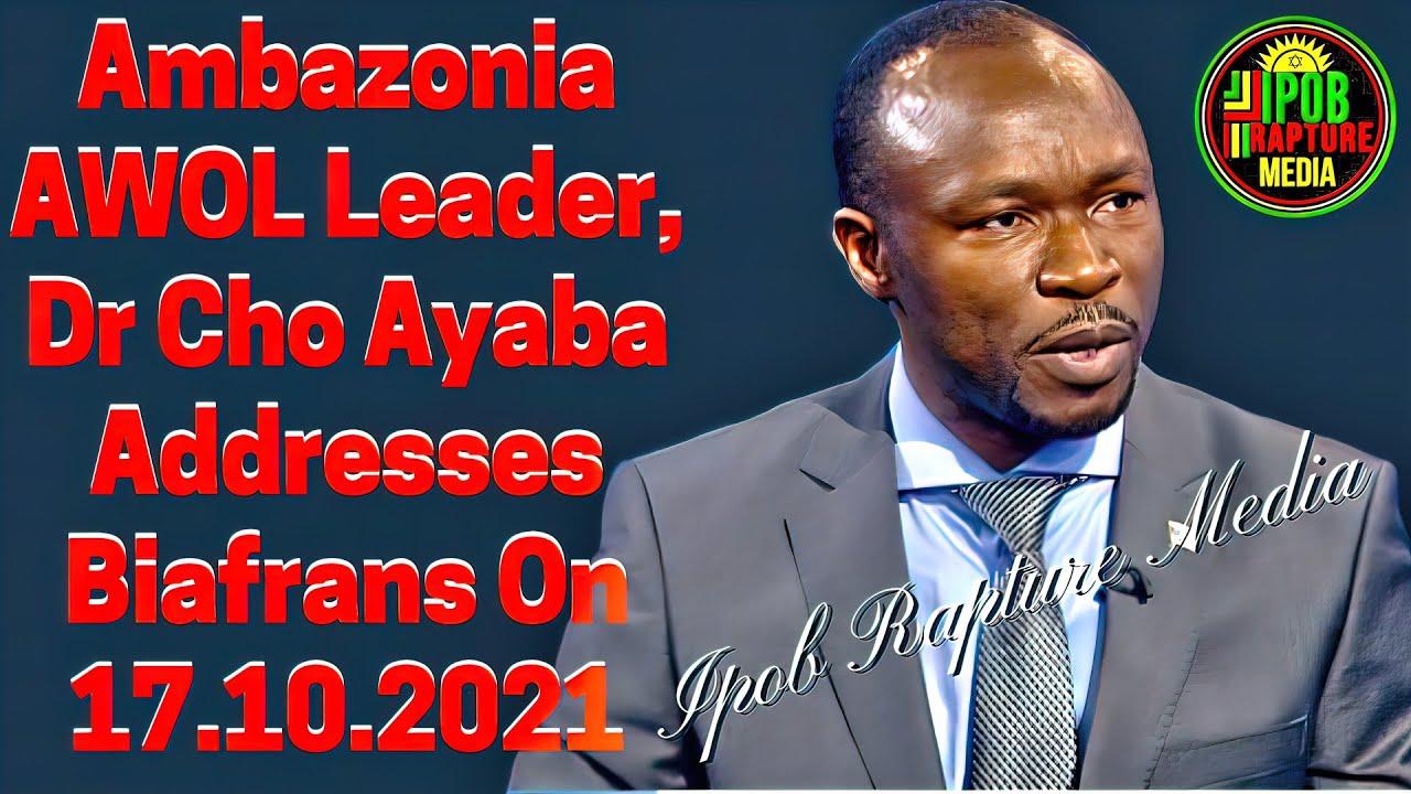 Download Ambazonia AWOL Leader, Dr Cho Ayaba Addresses Biafran On 17.10.2021