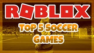 Top 5 Soccer Games (Roblox)