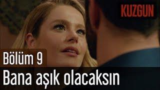Kuzgun 9. Bölüm - Bana Aşık Olacaksın