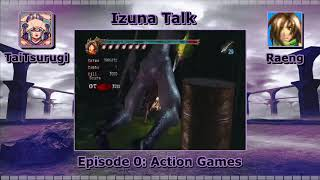 Izuna Talk Episode 0 - Chatting About Action Games With Raeng