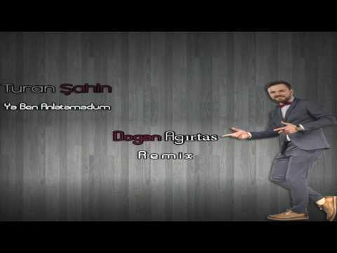 Turan Şahin - Ya Ben Anlatamadum (Doğan Ağırtaş Remix)