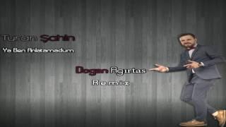Turan Şahin - Ya Ben Anlatamadum (Doğan Ağırtaş Remix) Video