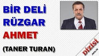 Ahmet Batur Kimdir Bir Deli Rüzgar Oyuncuları Taner Turan Fox TV