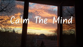 Calm The Mind | Beautiful Chill Mix